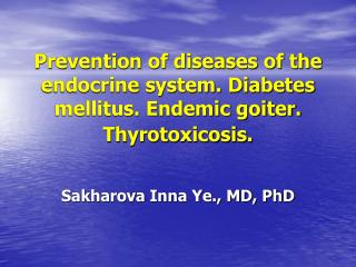 Prevention of diseases of the endocrine system. Diabetes mellitus. Endemic goiter. Thyrotoxicosis.