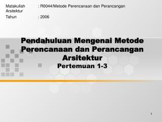 Pendahuluan Mengenai Metode Perencanaan dan Perancangan Arsitektur Pertemuan 1-3