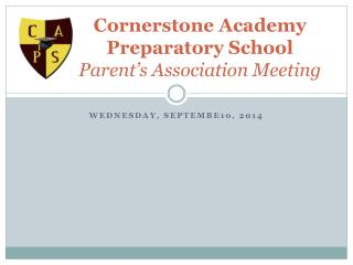 Cornerstone Academy Preparatory School Parent�s Association Meeting