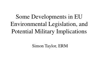 Some Developments in EU Environmental Legislation, and Potential Military Implications