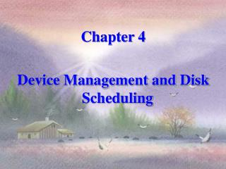 Chapter 4 Device Management and Disk Scheduling