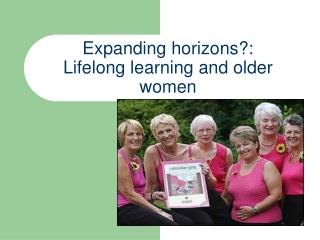 Expanding horizons?:  Lifelong learning and older women