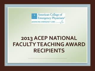 2013 ACEP National faculty teaching Award recipients