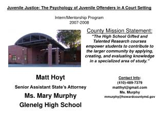 Matt Hoyt Senior Assistant State's Attorney Ms. Mary Murphy Glenelg High School