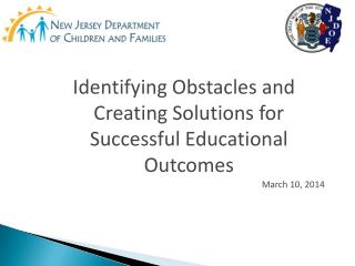 Identifying Obstacles and Creating Solutions for Successful Educational Outcomes March 10, 2014