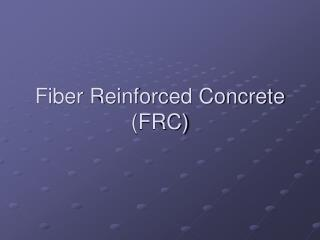 Fiber Reinforced Concrete (FRC)
