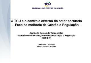 O TCU e o controle externo do setor portuário -  Foco na melhoria da Gestão e Regulação -