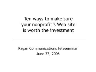 Ten ways to make sure  your nonprofit's Web site  is worth the investment