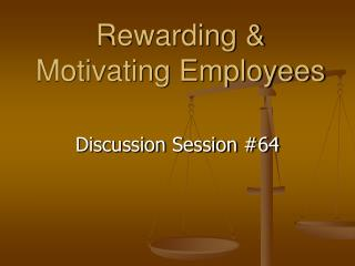 Rewarding & Motivating Employees