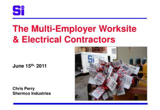 The Multi-Employer Worksite  & Electrical Contractors June 15 th,  2011 Chris Perry