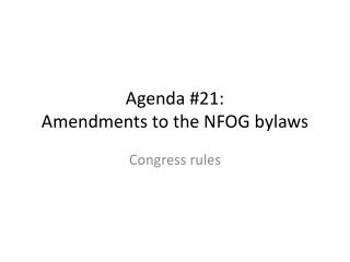 Agenda #21:  Amendments to the NFOG bylaws