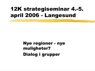 12K strategiseminar 4.-5. april 2006 - Langesund