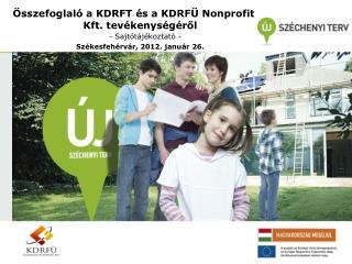 Összefoglaló a  KDRFT és a KDRFÜ Nonprofit Kft. tevékenységéről - Sajtótájékoztató -