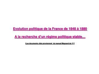 Evolution politique de la France de 1848 à 1880 A la recherche d'un régime politique stable…