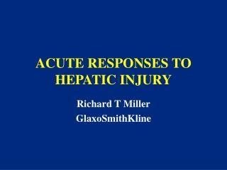 ACUTE RESPONSES TO HEPATIC INJURY