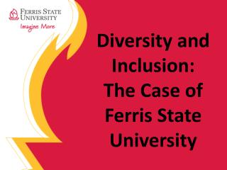 Diversity and Inclusion:  The Case of Ferris State University