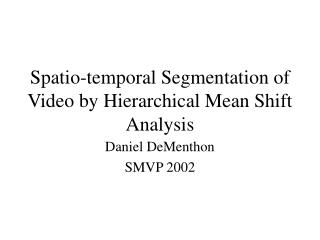 Spatio-temporal Segmentation of Video by Hierarchical Mean Shift Analysis