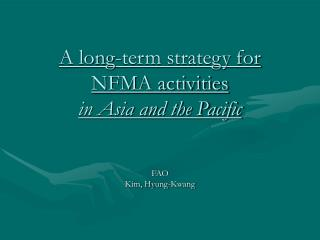 A long-term strategy for NFMA activities in Asia and the Pacific