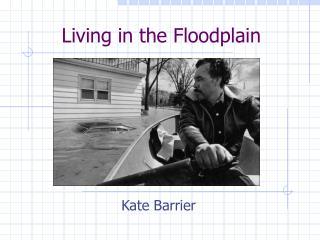 Living in the Floodplain
