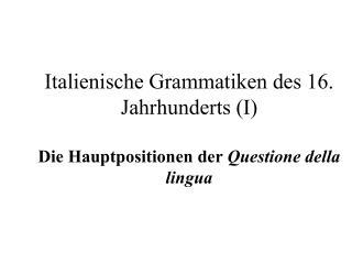 Italienische Grammatiken des 16. Jahrhunderts I  Die Hauptpositionen der Questione della lingua