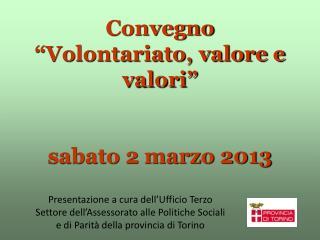 """Convegno  """"Volontariato, valore e valori"""" sabato 2 marzo 2013"""