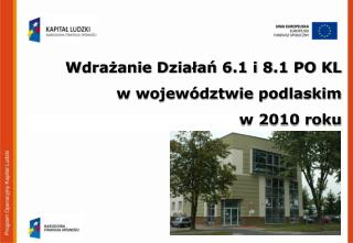 Wdrażanie Działań 6.1 i 8.1 PO KL  w województwie podlaskim  w 2010 roku