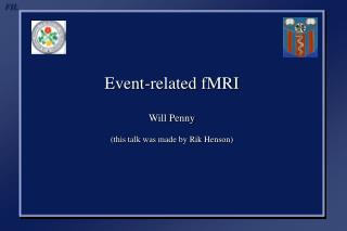 Event-related fMRI  Will Penny  this talk was made by Rik Henson