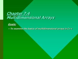 Chapter 7.4 Multidimensional Arrays