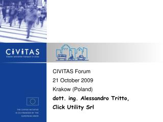 CIVITAS Forum 21 October 2009 Krakow (Poland)  dott. ing. Alessandro Tritto,  Click Utility Srl