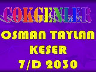 OSMAN TAYLAN KESER 7/D 2030