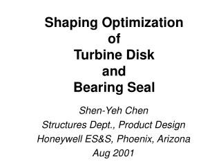 Shen-Yeh Chen Structures Dept., Product Design Honeywell ES&S, Phoenix, Arizona Aug 2001
