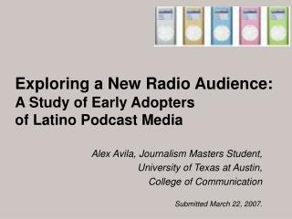 Exploring a New Radio Audience: A Study of Early Adopters  of Latino Podcast Media
