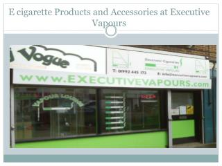 E cigarette products and accessories at Executive Vapours