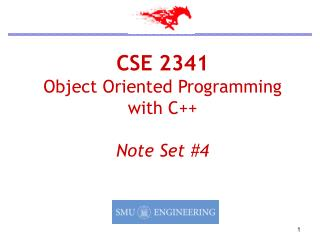CSE 2341 Object Oriented Programming  with C++ Note Set #4