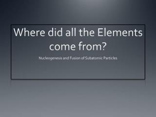 Where did all the Elements come from?