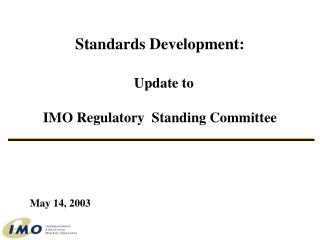 Standards Development: Update to  IMO Regulatory  Standing Committee