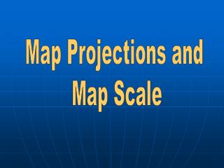 Map Projections and  Map Scale