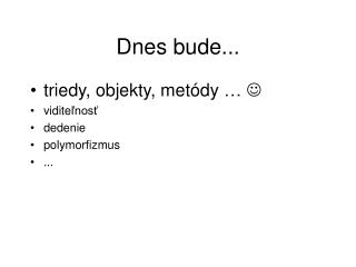 Dnes bude...