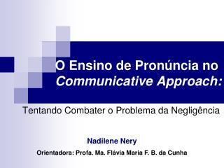 O Ensino de Pronúncia no  Communicative Approach: