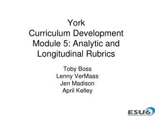 York  Curriculum Development Module 5: Analytic and Longitudinal Rubrics
