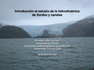 Introducción al estudio de la hidrodinámica  de fiordos y canales  Arnoldo Valle Levinson