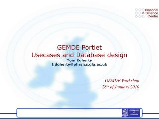GEMDE Portlet Usecases and Database design  Tom Doherty t.doherty@physics.gla.ac.uk
