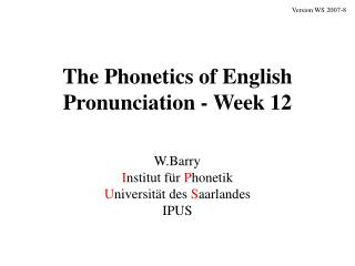 The Phonetics of English Pronunciation - Week 12