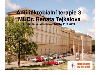 Antimikrobiální terapie 3 MUDr. Renata Tejkalová Antibiotické středisko FNUSA 11.3.2009