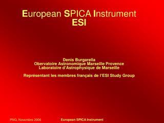 E uropean  S PICA  I nstrument ESI Denis Burgarella Obervatoire Astronomique Marseille Provence