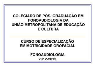 CURSO DE ESPECIALIZAÇÃO  EM MOTRICIDADE OROFACIAL FONOAUDIOLOGIA 2012-2013