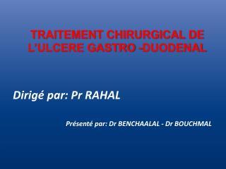 TRAITEMENT CHIRURGICAL DE L'ULCERE GASTRO -DUODENAL
