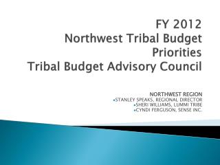 FY 2012 Northwest Tribal Budget Priorities Tribal Budget Advisory Council