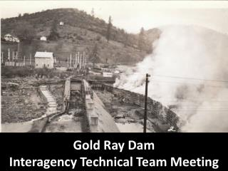 Gold Ray Dam  Interagency Technical Team Meeting