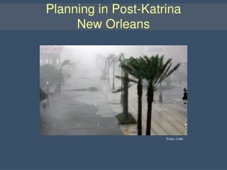 Planning in Post-Katrina  New Orleans
